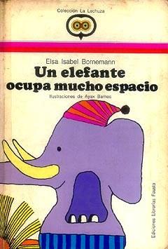 Un elefante ocupa mucho espacio, de Elsa Bornemann. Col. La Lechuza. Editorial Librerías Fausto, 1975.