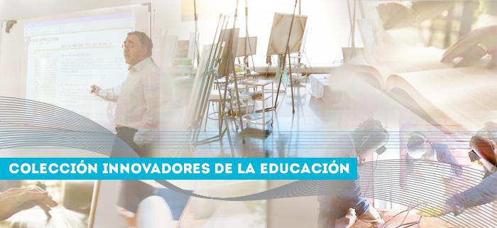 Colección Innovadores de la Educación.